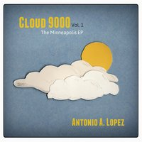 Cloud 9000, Vol. 1: The Minneapolis EP — Antonio A. Lopez