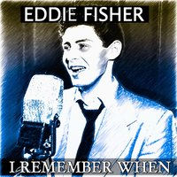 I Remember When — Eddie Fisher