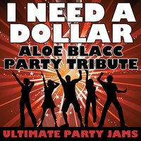 I Need A Dollar (Aloe Blacc Party Tribute) — Ultimate Party Jams