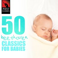 50 Beethoven Classics for Babies — Людвиг ван Бетховен