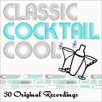 Classic Cocktail Cool - 30 Original Lounge Greats — сборник