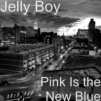 Pink Is the New Blue — Jelly Boy