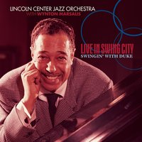 Live In Swing City- Swingin' With Duke — Lincoln Center Jazz Orchestra feat. Wynton Marsalis