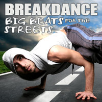Breakdance  - Big Beats For The Streets — Breaking B-Boys