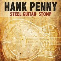 Steel Guitar Stomp — Hank Penny