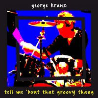 Tell Me 'bout That Groovy Thang — George Kranz