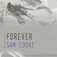 Forever — Sam Cooke, Sam Cooke & Dinah Washington