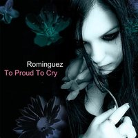 To Proud to Cry — Rominguez