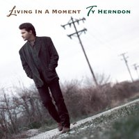 Living In A Moment — Ty Herndon