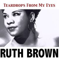 Teardrops from My Eyes — Ruth Brown