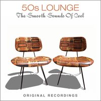 50s Lounge - The Smooth Sound of Cool — сборник