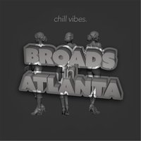 Broads in Atlanta — Chill Vibes