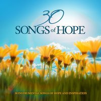 30 Songs of Hope: 30 Instrumental Songs of Hope and Inspiration — сборник