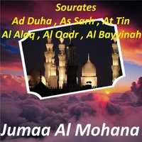 Sourates Ad Duha, As Sarh, At Tin, Al Alaq, Al Qadr, Al Bayyinah — Jumaa Al Mohana