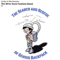 The Search and Rescue of Genius Backpack — The Dirty Sock Funtime Band