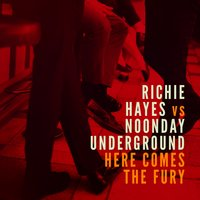 Here Comes the Fury — Richie Hayes, Noonday Underground