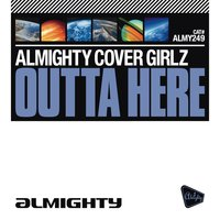 Almighty Presents: Outta Here — Almighty Cover Girlz