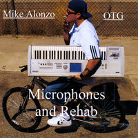 Microphones and Rehab — Mike Alonzo