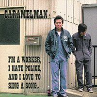I'm a worker,I hate police, and I love to sing a song. — CARAMELMAN