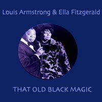 That Old Black Magic — Ella Fitzgerald & Louis Armstrong