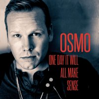 One Day It Will All Make Sense — Osmo Ikonen, Osmo