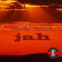 Jah - EP — Youthful Implants