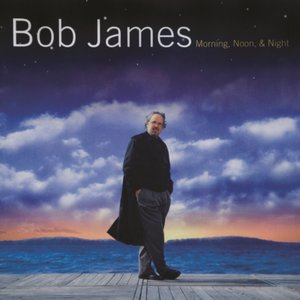 Bob James - Morning, Noon & Night