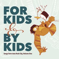 For Kids & by Kids: Songs from Iowa Rock City, Vol. 1 — сборник