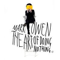 The Art Of Doing Nothing — Mark Owen