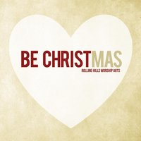Be Christmas — Rolling Hills Worship Arts