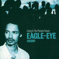 Living In The Present Future — Eagle-Eye Cherry