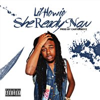 She Ready Now — Lil Howie