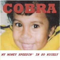 My Money Speedin' in so Nicely — Cobra
