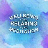 Wellbeing: Relaxing Meditation — Relaxation & Meditation, Lullabies for Deep Meditation, Zen Meditation and Natural White Noise and New Age Deep Massage, Lullabies for Deep Meditation|Relaxation and Meditation|Zen Meditation and Natural White Noise and New Age Deep Massage
