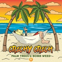 Palm Trees & Bomb Weed — Crichy Crich