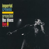 Preachin' The Blues Live! — Imperial Crowns