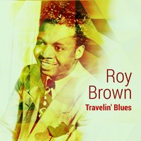 Travelin' Blues — Roy Brown