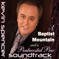 A Baptist Mountain and a Pentecostal Pew Soundtrack — Kevin Spencer