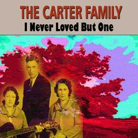 I Never Loved but One — The Carter Family