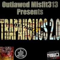 Trapaholics 2.0 — Outlawed Misfit313