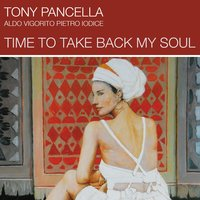 Time to Take Back My Soul — Pietro Iodice, Aldo Vigorito, Tony Pancella, Tony Pancella, Aldo Vigorito, Pietro Iodice