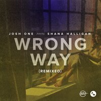 Wrong Way Remixed — Shana Halligan, Josh One