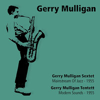 Mainstream of Jazz - Modern Sounds — Gerry Mulligan & His Tentette