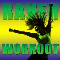 Raver Workout: High Energy House, Hard House, And Techno for You to Get Your Blood Pumping and to Dance Your Ass Off — сборник