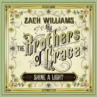 Shine a Light — Zach Williams and the Brothers of Grace