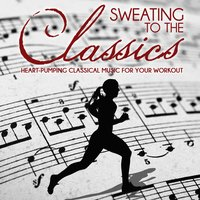 Sweating to the Classics: Heart-Pumping Classical Music for Your Workout — сборник