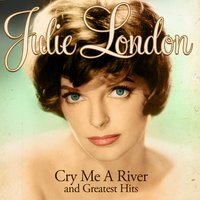 Julie London - Cry Me a River and Greatest Hits — Julie London