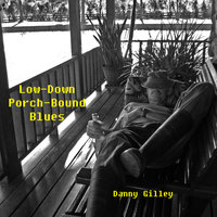 Low-Down Porch-Bound Blues — Danny Gilley