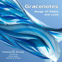 Gracenotes - Songs of Peace and Love (feat. Arlie Scott & Andrew D. Brewis) — The Newsong Group