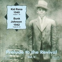 Prelude to the Revival, Vol. 2 — Bunk Johnson, Kid Rena, Kid Rena and Bunk Johnson